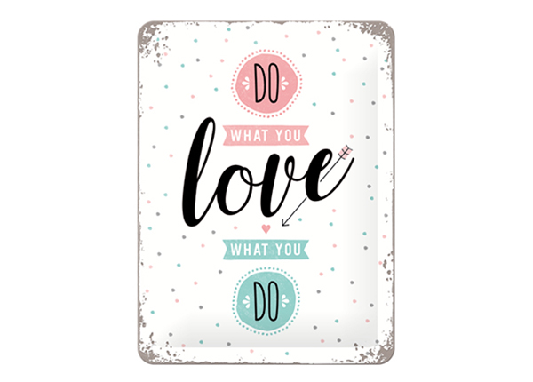RETRO metallijuliste DO WHAT YOU LOVE; LOVE WHAT YOU DO 15x20 cm SG-103101