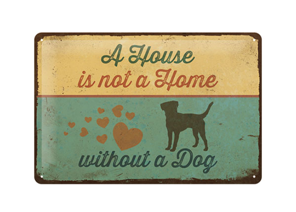 Retro metallijuliste A HOUSE IS NOT A HOME WITHOUT A DOG 20x30 cm SG-126794